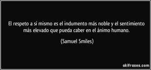 frase-el-respeto-a-si-mismo-es-el-indumento-mas-noble-y-el-sentimiento-mas-elevado-que-pueda-caber-en-samuel-smiles-199203